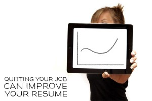 Quiting job can improve your resume
