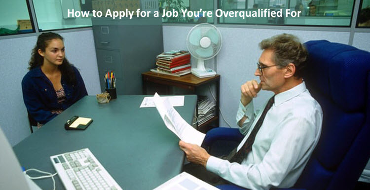 How to Apply for a Job You're Overqualified For